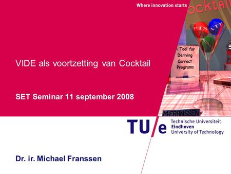 VIDE als voortzetting van Cocktail SET Seminar 11 september 2008 Dr. ir. Michael Franssen.