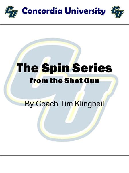 The Spin Series from the Shot Gun By Coach Tim Klingbeil Concordia University.