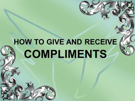 HOW TO GIVE AND RECEIVE COMPLIMENTS