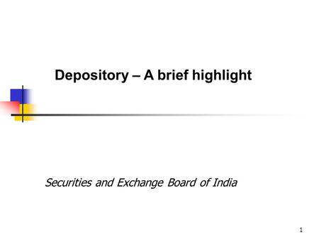 1 Securities and Exchange Board of India Depository – A brief highlight.
