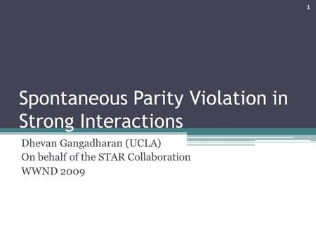Spontaneous Parity Violation in Strong Interactions Dhevan Gangadharan (UCLA) On behalf of the STAR Collaboration WWND 2009 1.