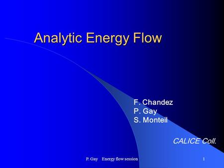 P. Gay Energy flow session1 Analytic Energy Flow F. Chandez P. Gay S. Monteil CALICE Coll.