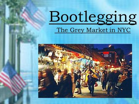 Bootlegging The Grey Market in NYC Bootleg Products Handbags Apparel Jewelry Fragrances DVD's / CD's Electronics Batteries Auto and airplane parts.