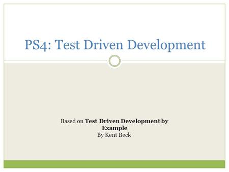 PS4: Test Driven Development Based on Test Driven Development by Example By Kent Beck.