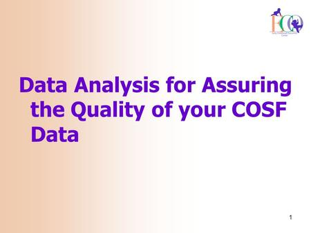 Data Analysis for Assuring the Quality of your COSF Data 1.