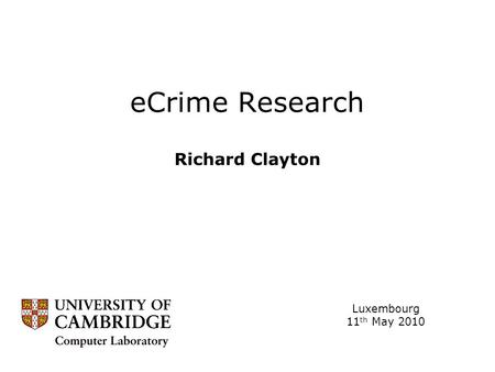ECrime Research Richard Clayton Luxembourg 11 th May 2010.