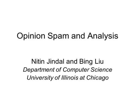 Opinion Spam and Analysis Nitin Jindal and Bing Liu Department of Computer Science University of Illinois at Chicago.