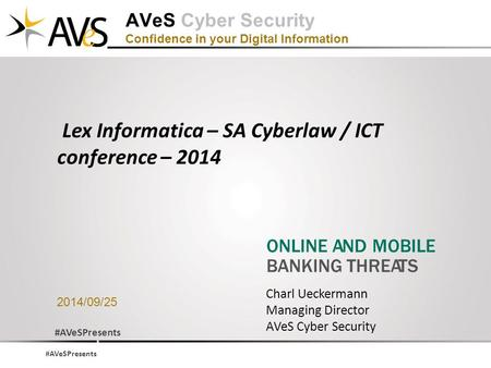 #AVeSPresents AVeS Cyber Security Confidence in your Digital Information 2014/09/25 Charl Ueckermann Managing Director AVeS Cyber Security Lex Informatica.
