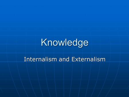 internalism vs externalism Tricky, tricky what a mess of a debate this is i'll give it my best shot to clarify first of all, we need to be aware of the distinctions between externalism.