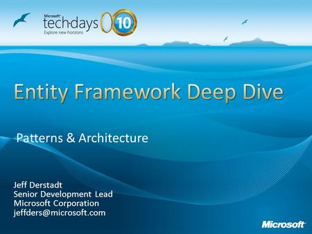 Jeff Derstadt Senior Development Lead Microsoft Corporation Patterns & Architecture.