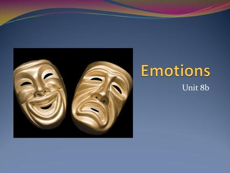 Unit 8b. 8B Unit Plans Emotions Lying Make sure to be able to do the Essentials on your unit map.