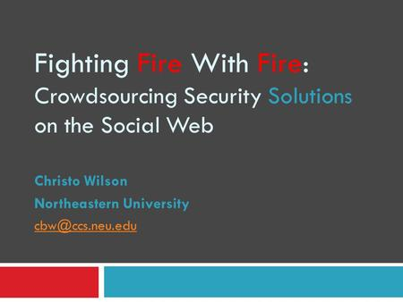 Fighting Fire With Fire: Crowdsourcing Security Solutions on the Social Web Christo Wilson Northeastern University