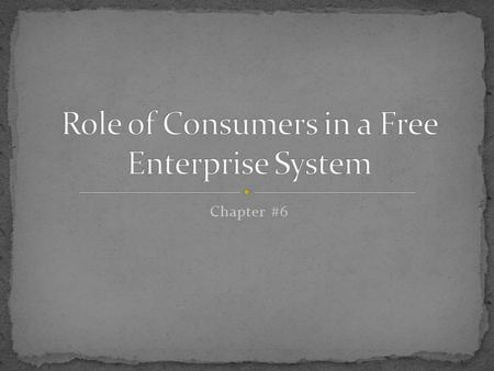 Chapter #6. Section #6.1 Discuss the basic characteristics of the marketplace. List and describe the three basic components of a free enterprise system.