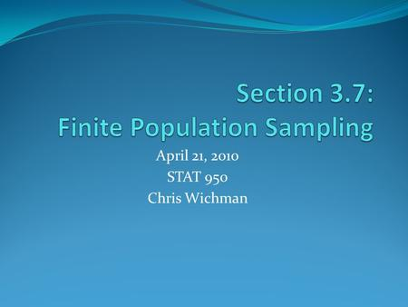 April 21, 2010 STAT 950 Chris Wichman. Motivation Every ten years, the U.S. government conducts a population census, and every five years the U. S. National.