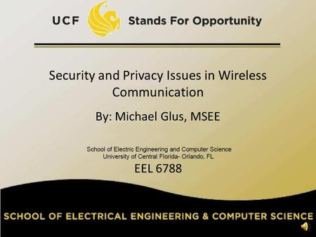 Security and Privacy Issues in Wireless Communication By: Michael Glus, MSEE EEL 6788 11.