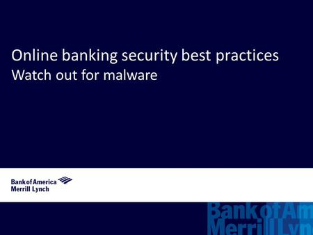 Online banking security best practices Watch out for malware.