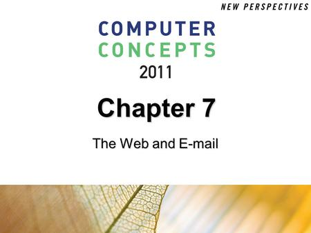Chapter 7 The Web and E-mail. 7 Chapter 7: The Web and E-mail2 Chapter Contents  Section A: Web Technology  Section B: Search Engines  Section C: E-commerce.