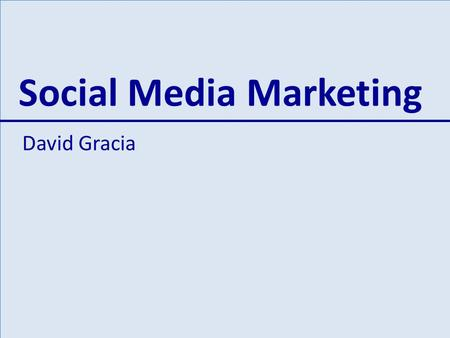 Social Media Marketing David Gracia. Social Media Marketing Why is Viral Marketing important Word-Of-Mouth Communication Techniques The Viral Effect: