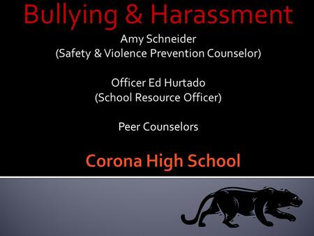 Bullying & Harassment Amy Schneider (Safety & Violence Prevention Counselor) Officer Ed Hurtado (School Resource Officer) Peer Counselors.
