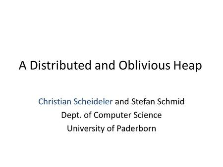A Distributed and Oblivious Heap Christian Scheideler and Stefan Schmid Dept. of Computer Science University of Paderborn.
