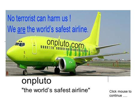 Onpluto the world's safest airline Click mouse to continue ….