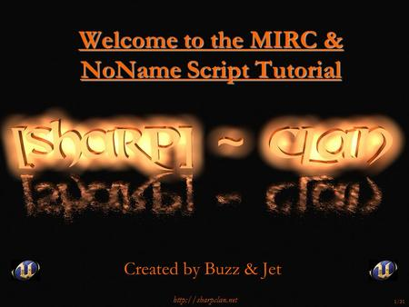Welcome to the MIRC & NoName Script Tutorial Created by Buzz & Jet  1/31.