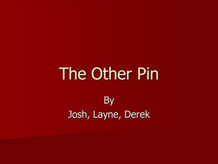 The Other Pin By Josh, Layne, Derek. Exposition The story takes place in the small town of Coho, Montana. The story takes place in the small town of Coho,