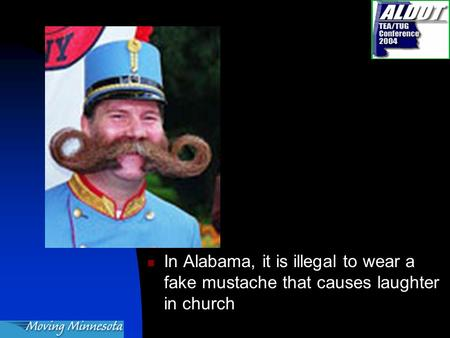 In Alabama, it is illegal to wear a fake mustache that causes laughter in church.