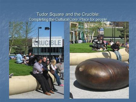 Tudor Square and the Crucible: Completing the Cultural Core: Place for people.