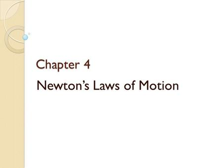 Chapter 4 Newton's Laws of Motion Stationary Earth  Earth is heavy  Easier to imagine the sky can move  It looks like the sky is moving  We have.