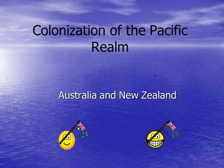 Colonization of the Pacific Realm Australia and New Zealand.