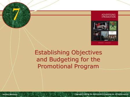 Establishing Objectives and Budgeting for the Promotional Program 7 McGraw-Hill/Irwin Copyright © 2009 by The McGraw-Hill Companies, Inc. All rights reserved.