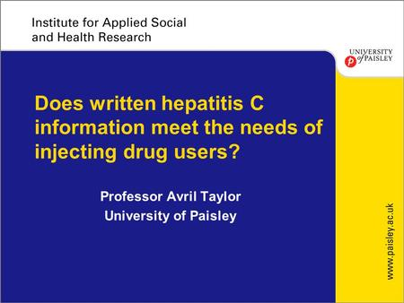 Professor Avril Taylor University of Paisley Does written hepatitis C information meet the needs of injecting drug users?