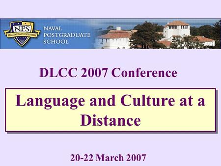 DLCC 2007 Conference 20-22 March 2007 Language and Culture at a Distance.