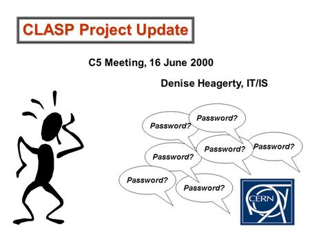 Password? CLASP Project Update C5 Meeting, 16 June 2000 Denise Heagerty, IT/IS.