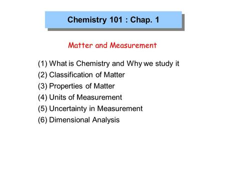 Chemistry 101 : Chap. 1 Matter and Measurement