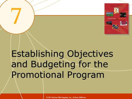 Establishing Objectives and Budgeting for the Promotional Program © 2007 McGraw-Hill Companies, Inc., McGraw-Hill/Irwin.