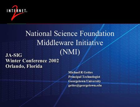15 May 2015 JA-SIG Winter Conference 2002 Orlando, Florida Michael R Gettes Principal Technologist Georgetown University Michael.