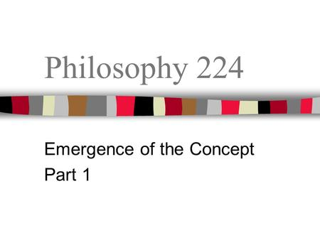 Philosophy 224 Emergence of the Concept Part 1. Reading Quiz Which of the following is not a part of the soul as characterized by Socrates in Plato's.