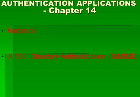 AUTHENTICATION APPLICATIONS - Chapter 14 Kerberos X.509 Directory Authentication (S/MIME)