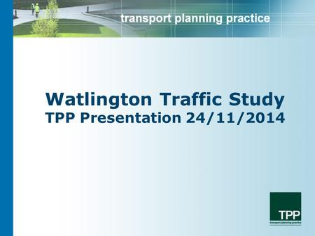 Watlington Traffic Study TPP Presentation 24/11/2014.