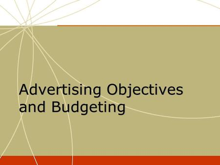Advertising Objectives and Budgeting. Focus & Coordination Focus & Coordination Plans & Decisions Plans & Decisions Measurement & Control Measurement.