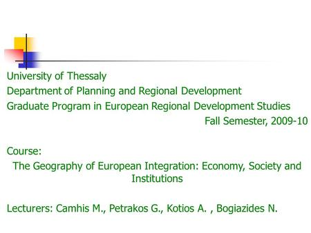 University of Thessaly Department of Planning and Regional Development Graduate Program in European Regional Development Studies Fall Semester, 2009-10.