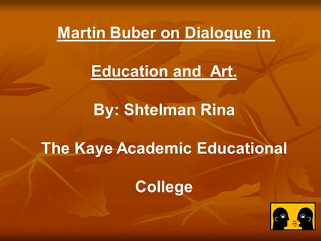 Martin Buber on Dialogue in Education and Art. By: Shtelman Rina The Kaye Academic Educational College.