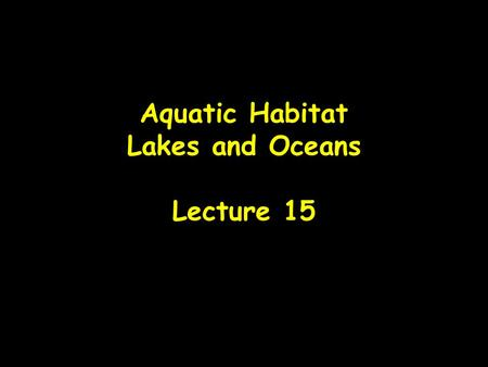 Aquatic Habitat Lakes and Oceans Lecture 15. Factors Influencing Lake Dynamics Hydrology Geology Morphometry Base chemistry Biology (food chain) Human.