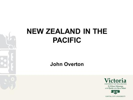 NEW ZEALAND IN THE PACIFIC John Overton. Outline: 1.A Colonial Domain 2.Decolonisation 3.The 'Arc of Instability' 4.The New Zealand 'Realm'