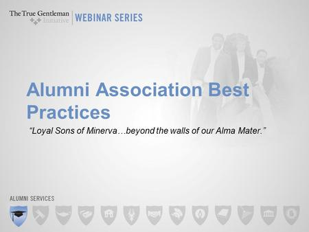 "Alumni Association Best Practices ""Loyal Sons of Minerva…beyond the walls of our Alma Mater."""