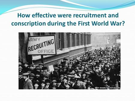 How effective were recruitment and conscription during the First World War?
