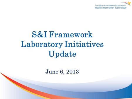 S&I Framework Laboratory Initiatives Update June 6, 2013.