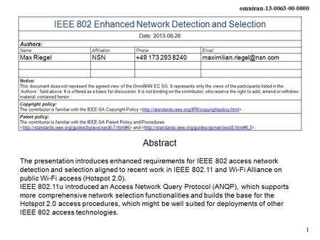 Omniran-13-0063-00-0000 1 IEEE 802 Enhanced Network Detection and Selection Date: 2013-08-26 Authors: NameAffiliationPhoneEmail Max RiegelNSN+49 173 293.